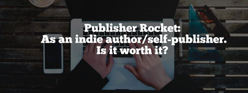 Publisher Rocket: As an indie author/self-publisher. Is it worth it?